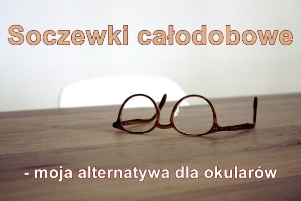 soczewki całodobowe jako alternatywa dla okularów